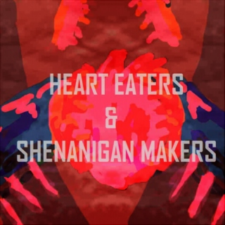 Hearts Eaters & Shenanigan Makers
