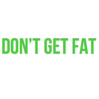 Don't Get Fat