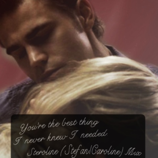 You're The Best Thing I Never Knew I Needed  - A Steroline (Stefan Salvatore/Caroline Forbes Mix)