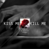 KISS ME/KILL ME: love on a twisted tongue