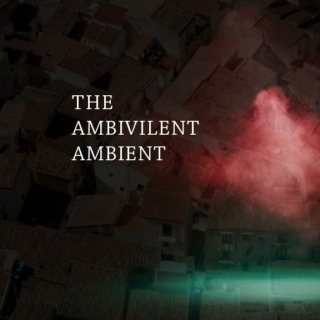 THE AMBIVILENT AMBIENT