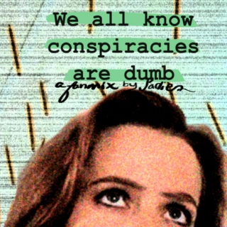 We All Know Conspiracies Are Dumb