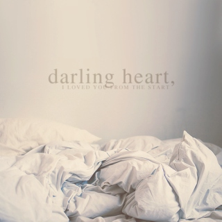 darling heart, i loved you from the start