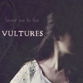 leave me to the vultures