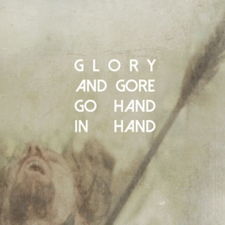 Glory and Gore Go Hand in Hand