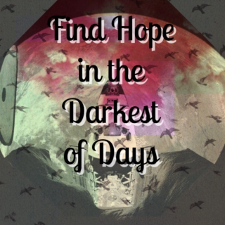 Find Hope In The Darkest of Days