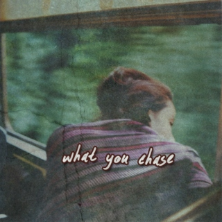 what you chase