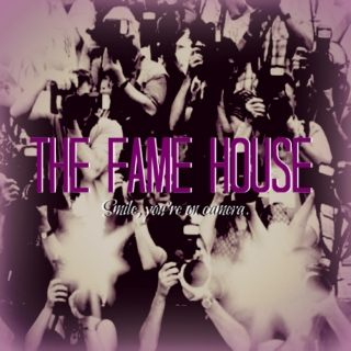 THE FAME HOUSE
