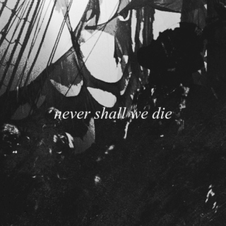 never shall we die