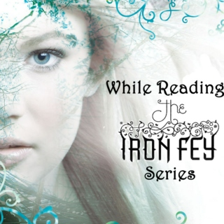 While Reading The Iron Fey Series