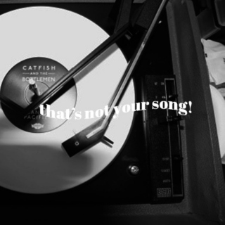 that's not your song!