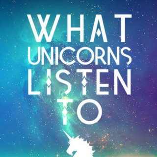 What unicorns listen to