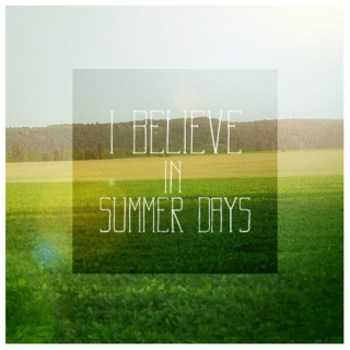 I believe in summer days.