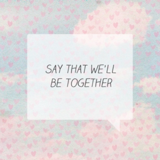 say that we'll be together