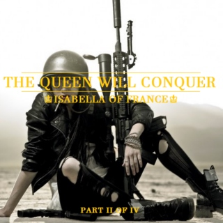 The Queen Will Conquer [Isabella of France]