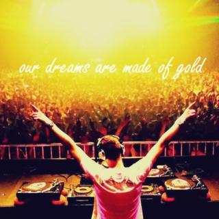 our dreams are made of gold