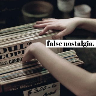false nostalgia.