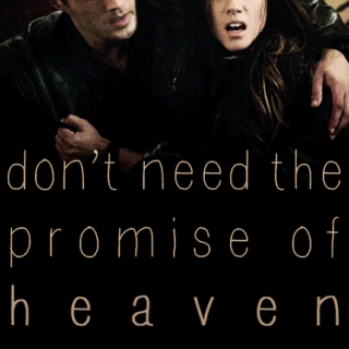 don't need the promise of heaven
