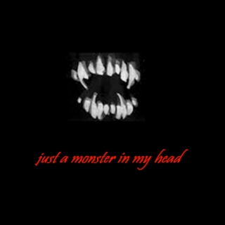 just a monster in my head