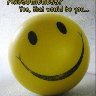 Smile :) because you're awesome