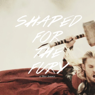 Shaped for the fury | a Thor fanmix