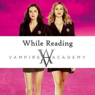While Reading Vampire Academy
