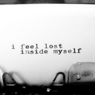 Lost inside myself.