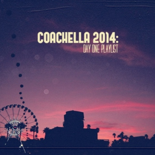 COACHELLA 2014: DAY 1