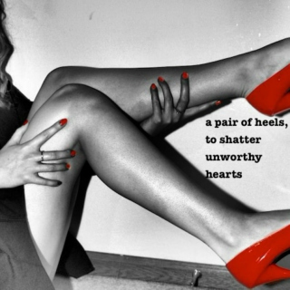 a pair of heels, to shatter unworthy hearts