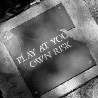 """""""Play at your own risk."""""""