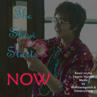 The Show Starts Now - Fanmix Yourself