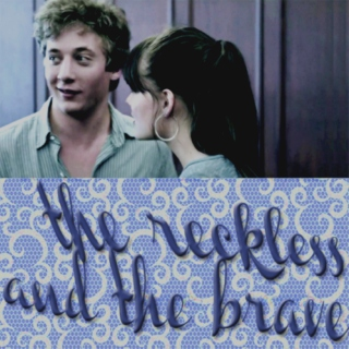 the reckless and the brave ;