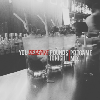 You Deserve Rounds Tonight
