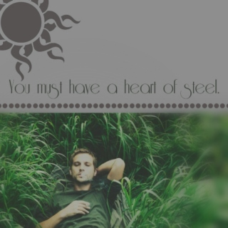 [you must have a heart of steel]