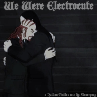 (We Were) Electrocute - A Nathan/Pickles Mix