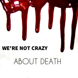 We're Not Crazy About Death