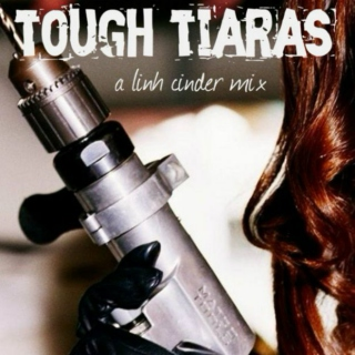 tough tiaras (a linh cinder mix)