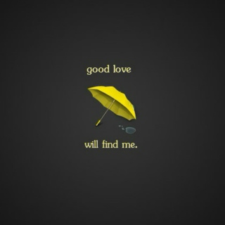 good love will find me.