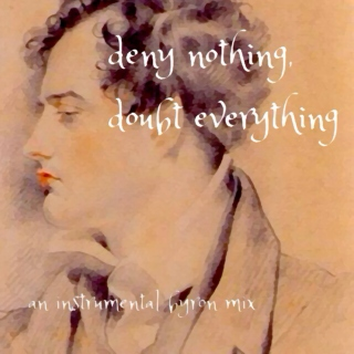 deny nothing, doubt everything (an instrumental byron mix)