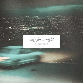 only for a night;