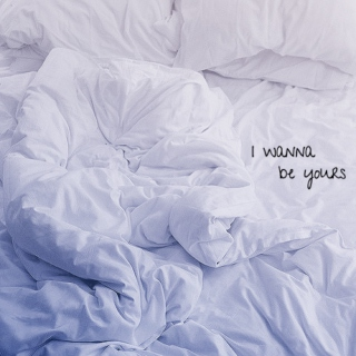 I wanna be yours.