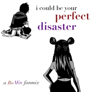 i could be your perfect disaster