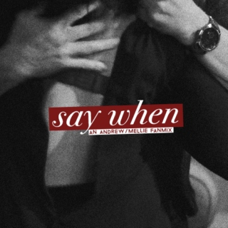 say when;