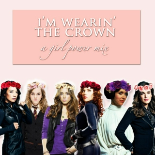 i'm wearin' the crown: a girl power mix