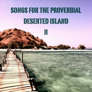 Songs for the proverbial deserted island II