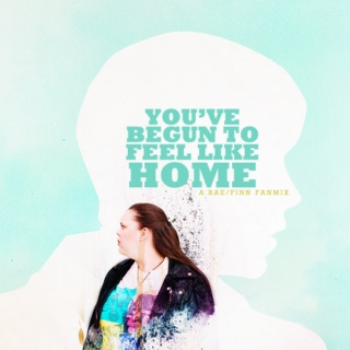 you've begun to feel like home.