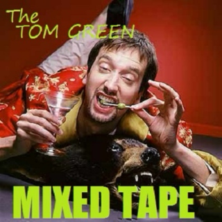 The Tom Green Mixed Tape