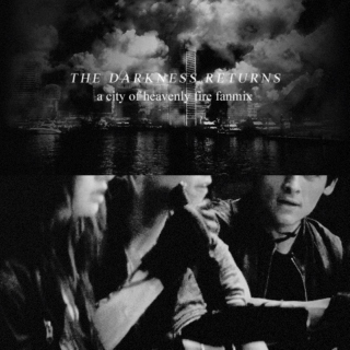 The darkness returns; a city of heavenly fire fanmix