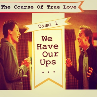 """""""The Course Of True Love"""" Disc 1: We Have Our Ups..."""