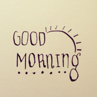 Wake up and smile.